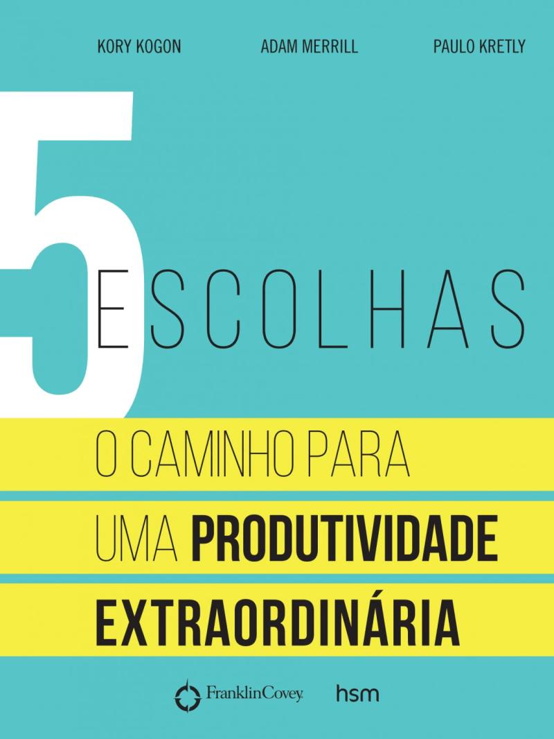 5 Escolhas O Caminho Para Uma Produtividade Extraordinaria Saraiva