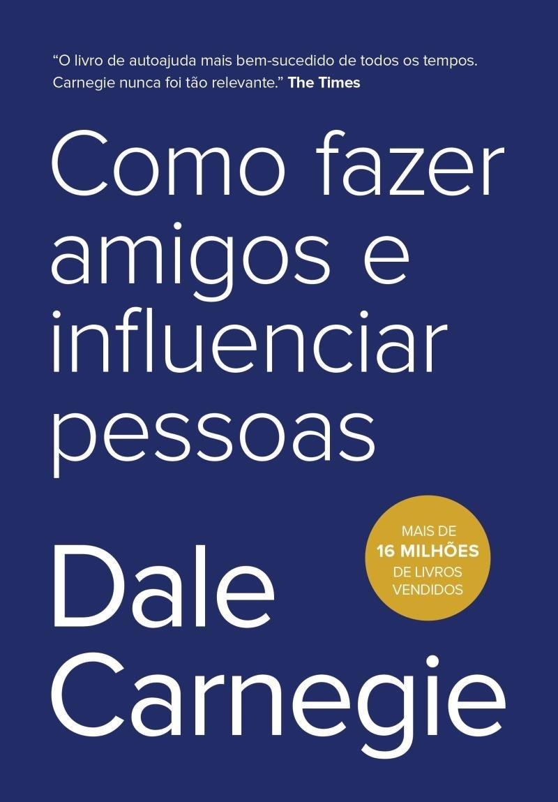 Dale Carnegie: Como Fazer Amigos e Influenciar Pessoas