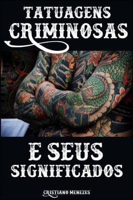 Tatuagens Criminosas E Seus Significados