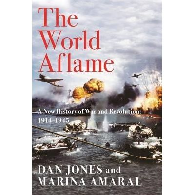 The World Aflame - A New History Of War And Revolution: 1914-1945