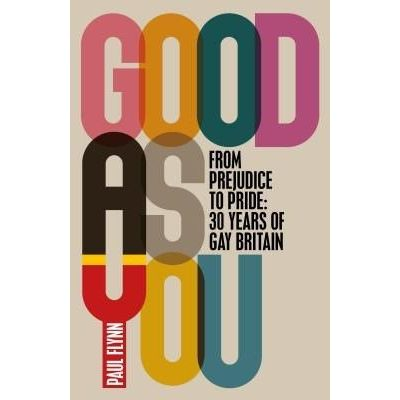 Good As You - From Prejudice To Pride - 30 Years Of Gay Britain
