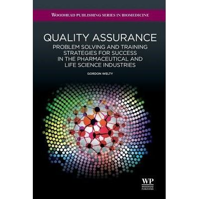 Quality Assurance - Problem Solving And Training Strategies For Success In The Pharmaceutical And Life Science Industrie