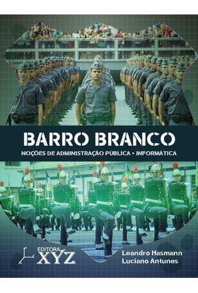 Barro Branco - Noções De Administração Pública, Informática - Hasmann,Leandro | Tagrny.org