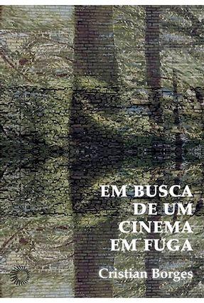 Em Busca De Um Cinema Em Fuga - Borges,Cristian | Nisrs.org