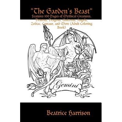 The Garden's Beast - Features 100 Pages Of Mythical Creatures, Demons, Dragons, Unicorns, Angels, Zodiac, Centaur, And M