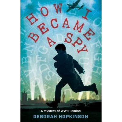 How I Became A Spy - A Mystery Of WWII London
