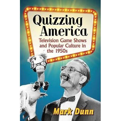 Quizzing America - Television Game Shows And Popular Culture In The 1950s