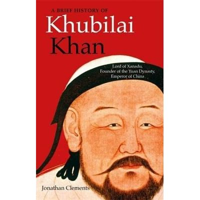 A Brief History Of Khubilai Khan - Lord Of Xanadu, Founder Of The Yuan Dynasty, Emperor Of China