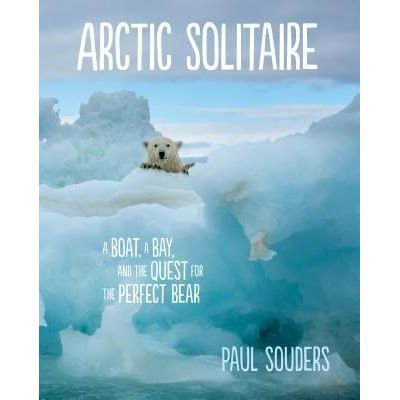 Arctic Solitaire - A Boat, A Bay, And The Quest For The Perfect Bear