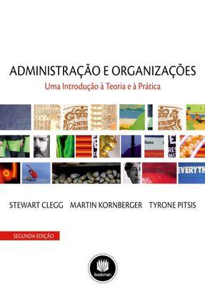 Usado - Administração e Organizações - Uma Introdução À Teoria e À Prática - 2ª Ed. 2011 - Clegg,Stewart R. | Tagrny.org