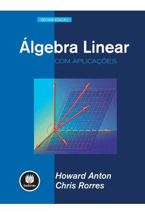 Álgebra Linear Com Aplicações - 10ª Ed. - Anton,Howard   Hoshan.org