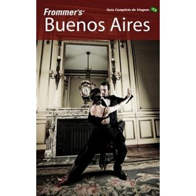 Frommer's Buenos Aires - Guia Completo de Viagem