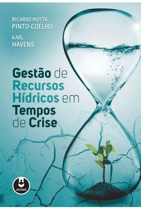 Gestão de Recursos Hídricos Em Tempos de Crise - Pinto-coelho,Ricardo Motta | Hoshan.org