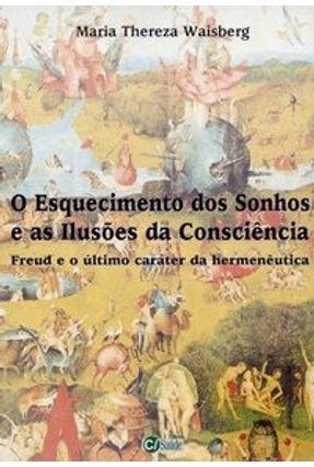 O Esquecimento dos Sonhos e as Ilusões da Consciência - Freud e o Último Caráter da Hermenêutica - Waisberg,Maria Thereza | Hoshan.org