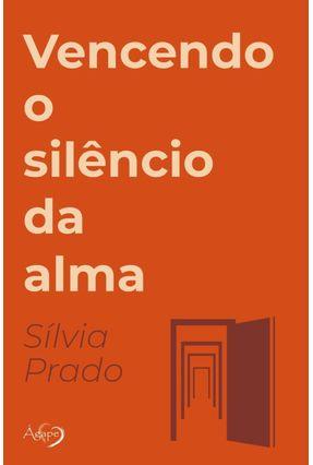 Vencendo O Silêncio Da Alma - Prado,Sílvia | Nisrs.org