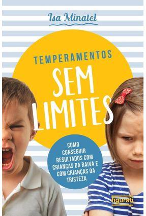 Temperamentos Sem Limites - Como Conseguir Resultados Com Crianças Da Raiva Com Crianças Da Tristeza - Minatel,Isa   Tagrny.org