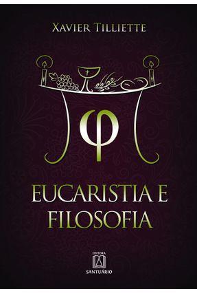 Eucaristia e Filosofia - Vol. 1 - Xavier,Tilliette   Nisrs.org