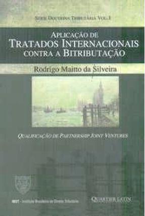 Aplicação de Tratados Internacionais Contra a Bitributação - Série Doutrina Tributária - Vol. 1 - Silveira,Rodrigo Maitto da | Tagrny.org
