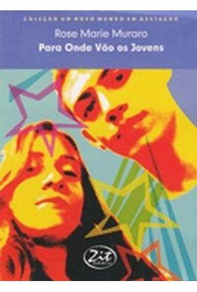 Para Onde Vão os Jovens - Col. Um Novo Mundo em Gestação - Muraro,Rose Marie | Tagrny.org