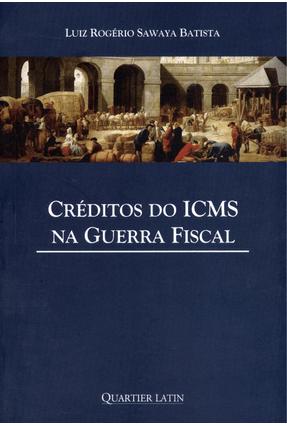 Créditos do ICMS na Guerra Fiscal - Batista,Luiz Rogério Sawaya | Hoshan.org