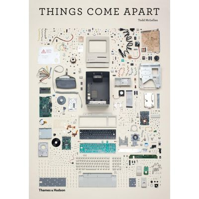 Things Come Apart - A Teardown Manual For Modern Living