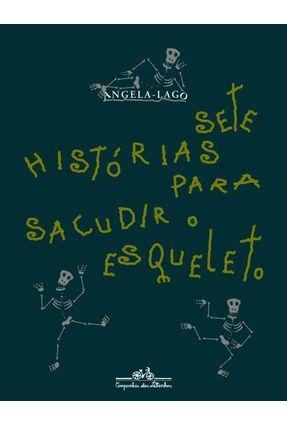 Sete Histórias para Sacudir o Esqueleto - Lago,Angela | Nisrs.org