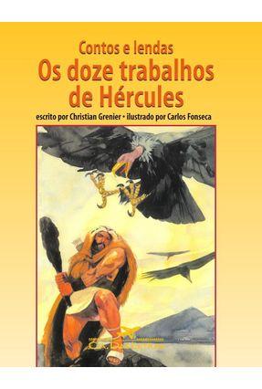 Contos e Lendas Os Doze Trabalhos De Hercules - Grenier,Christian   Tagrny.org