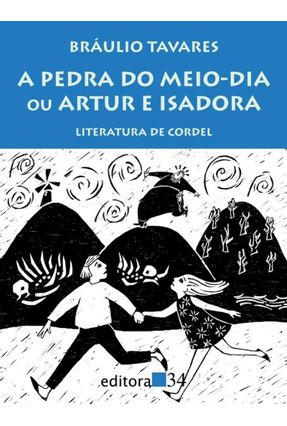 A Pedra do Meio Dia ou Artur e Isadora - Tavares,Braulio pdf epub