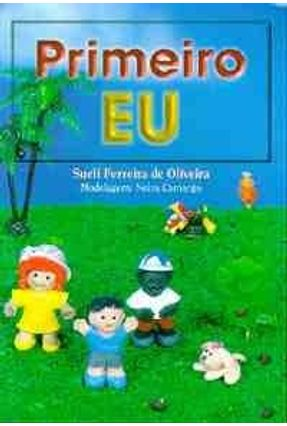 Primeiro Eu - Oliveira,Sueli Ferreira de | Tagrny.org