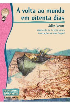 A Volta ao Mundo em 80 Dias - Col. Reencontro Infantil - Verne,Jules   Tagrny.org