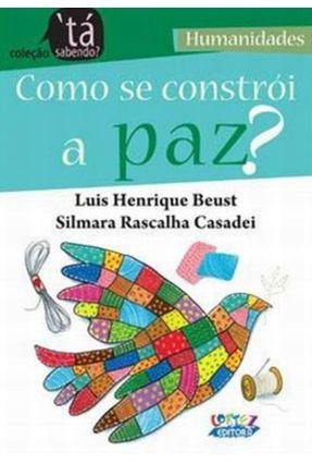 Como Se Constroi a Paz? - Casadei,Silmara Rascalha Beust,Luis Henrique   Tagrny.org