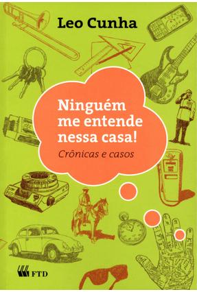 Ninguém Me Entende Nessa Casa! Crônicas e Casos - Série No Meio do Caminho - Cunha,Leo   Nisrs.org