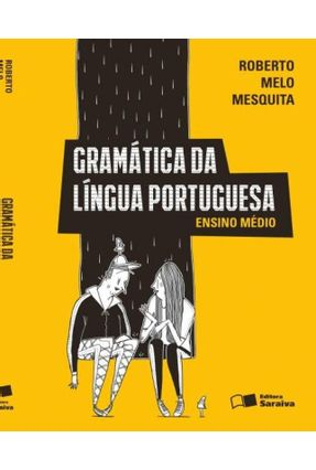 Gramática da Língua Portuguesa - Ensino Médio - 11ª Ed. 2014 - Roberto Melo Mesquita | Tagrny.org