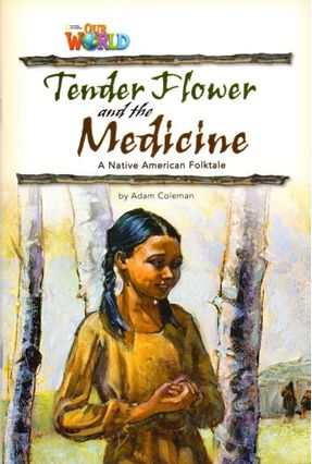 Our World 4 - Reader 4 - Tender Flower And The Medicine - Based On A Native American Folktale - Coleman,Adam   Hoshan.org
