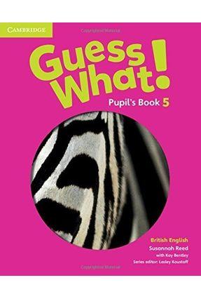 Guess What! Level 5 - Pupil's Book - British English - Bentley, Kay Reed,Susannah | Hoshan.org