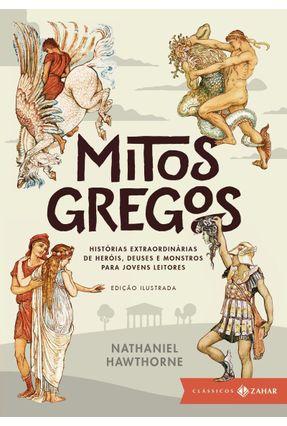 Mitos Gregos - Histórias Extraordinárias de Heróis, Deuses e Monstros Para Jovens Leitores - Lacerda,Rodrigo Hawthorne,Nathaniel | Tagrny.org