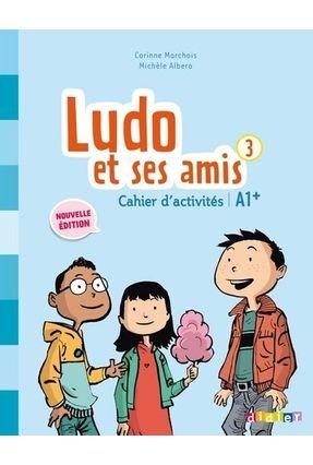 Ludo Et Ses Amis 3 - Niveau A1+ - Cahier D´Activites - Marchois,Corinne Albero,Michèle | Tagrny.org