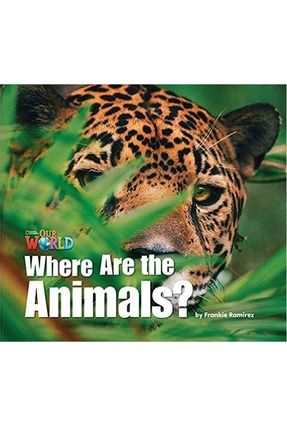 Our World 1 (BRE) - Reader 2 - Where Are The Animals?