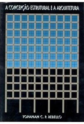 A Concepção Estrutural e a Arquitetura - Rebello,Yopanan C. P.   Tagrny.org