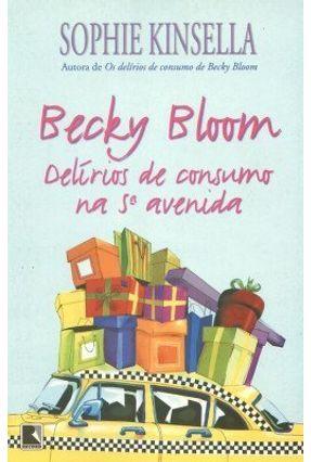 Becky Bloom - Delírios de Consumo na 5ª Avenida - Kinsella,Sophie | Hoshan.org