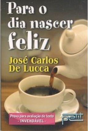 Para o Dia Nascer Feliz - Lucca,José Carlos de pdf epub