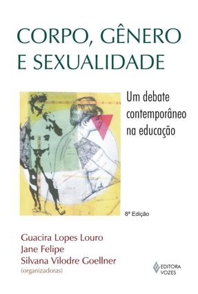 Corpo, Gênero e Sexualidade - Goellner,Silvana Vilodre Neckel,Jane Felipe Louro,Guacira Lopes | Nisrs.org