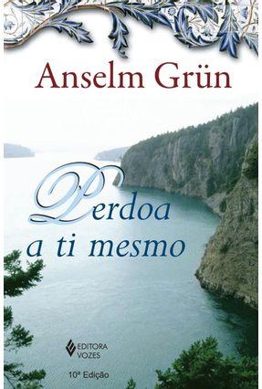 Perdoa a Ti Mesmo - Grün,Anselm pdf epub