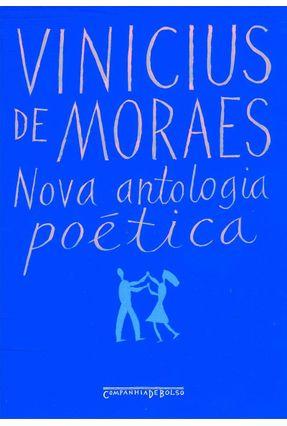 Nova Antologia Poética - Col. Vinicius de Moraes - Ed. De Bolso - Moraes,Vinícius De | Hoshan.org