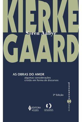 As Obras do Amor - Algumas Considerações Cristãs em Forma de Discurso - Kierkegaard,Sören   Nisrs.org