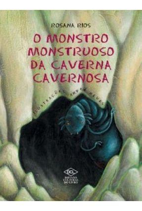 O Monstro Monstruoso da Caverna Cavernosa - Rios,Rosana   Nisrs.org