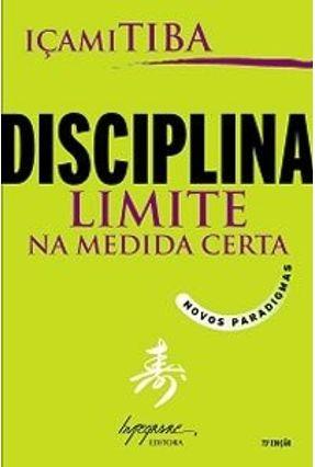 Disciplina, Limite na Medida Certa - Novos Paradigmas - Tiba,Içami | Tagrny.org