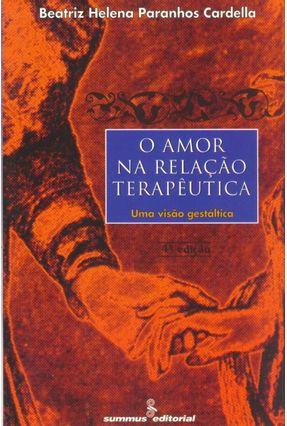 O Amor na Relação Terapêutica - Umavisão Gestálica - Cardella,Beatriz Helena Paran | Hoshan.org