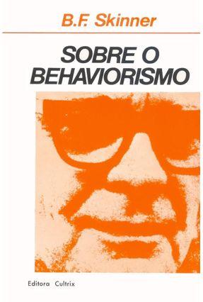 Sobre o Behaviorismo - Skinner,Burrhus Frederic   Tagrny.org