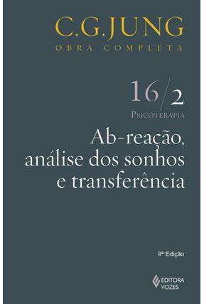 Ab-reação, Análise Dos Sonhos e Transferência - Psicoterapia - Vol. 16/2 - Col. Obra Completa - 7ª Ed. - 2011 - Jung,Carl Gustav | Hoshan.org